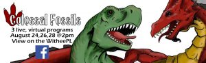 Withee Colossal Fossil programs Aug 24, 26, 28 on facebook live